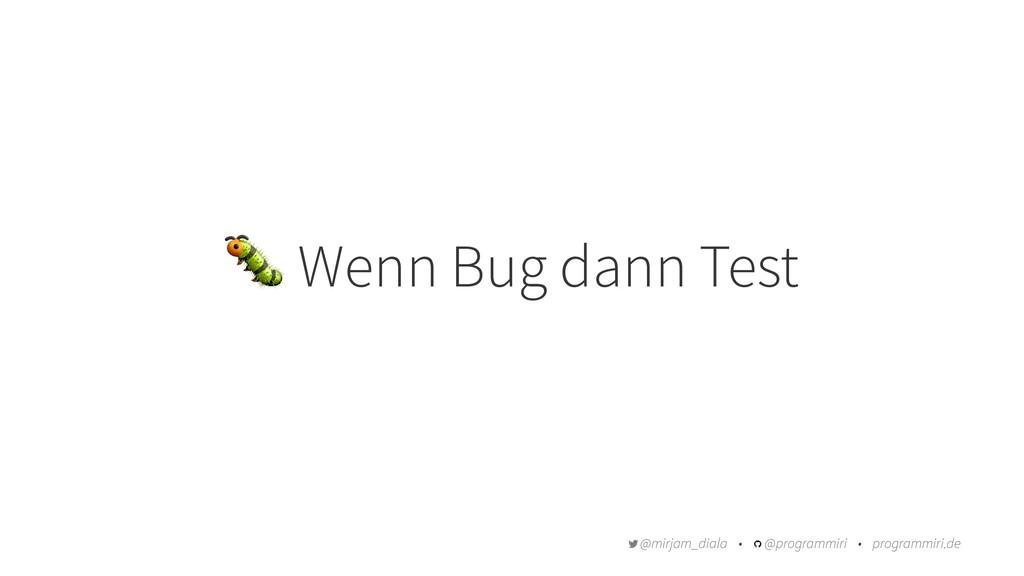 ! Wenn Bug dann Test @mirjam_diala • @programmi...