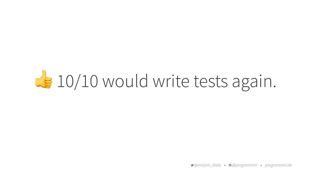 ! 10/10 would write tests again. @mirjam_diala ...
