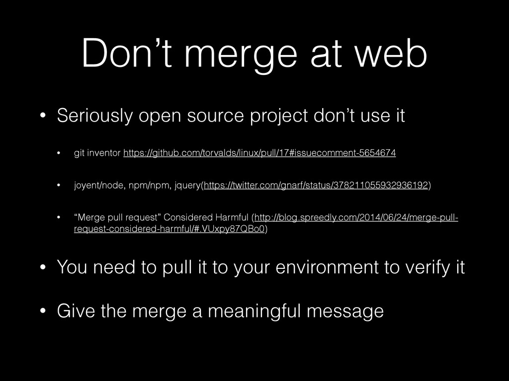 Don't merge at web • Seriously open source proj...
