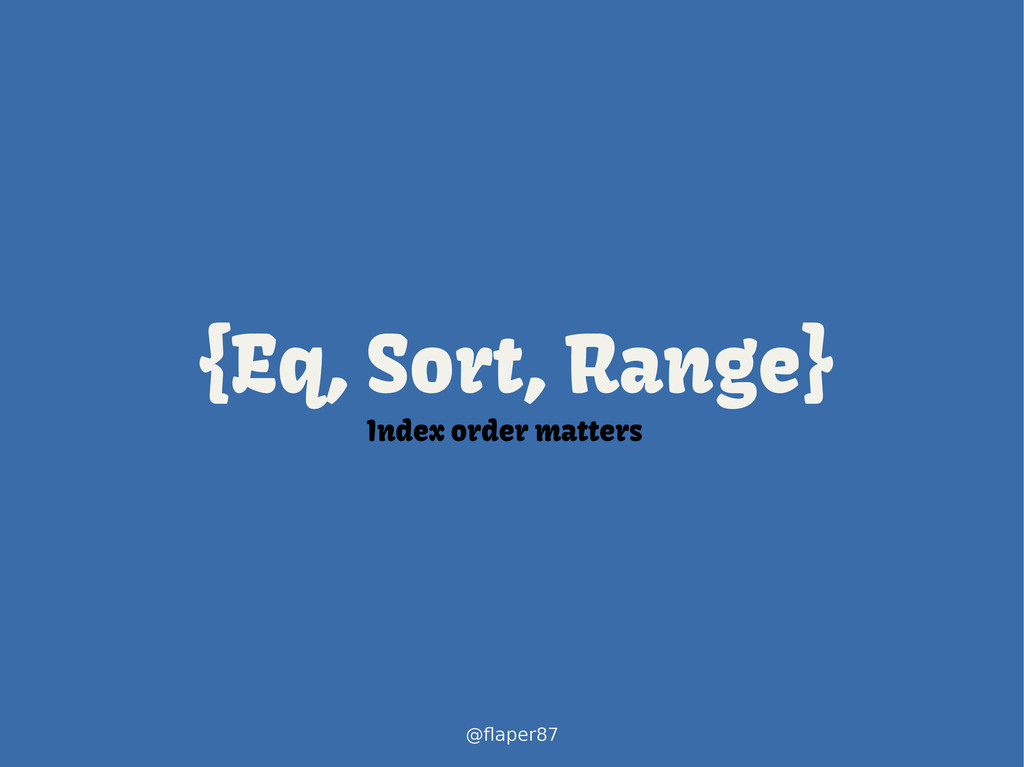 @flaper87 {Eq, Sort, Range} Index order matters