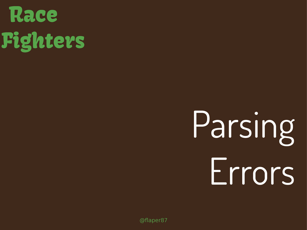 @flaper87 Race Fighters Parsing Errors