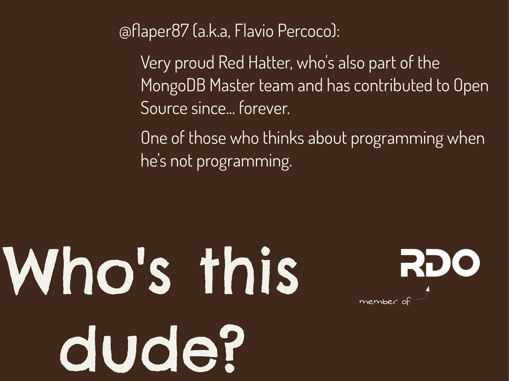 Who's this dude? @flaper87 (a.k.a, Flavio Perco...