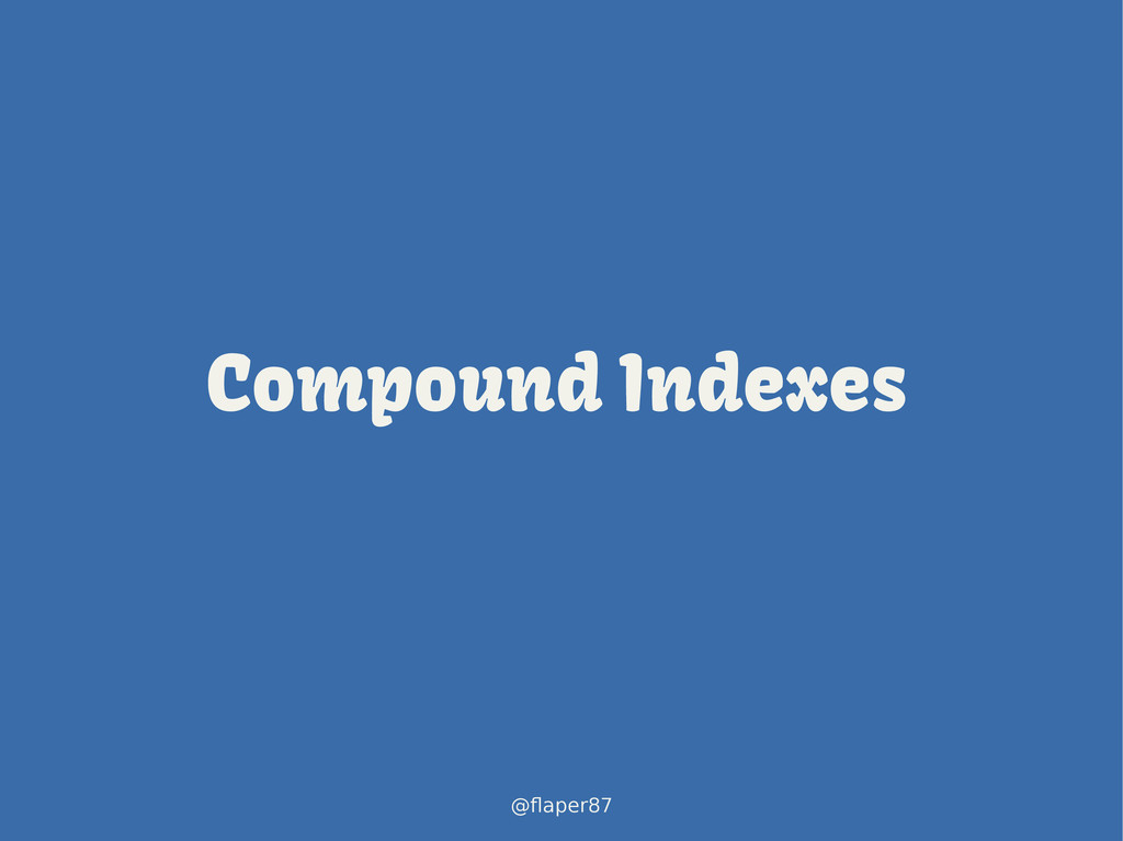 @flaper87 Compound Indexes