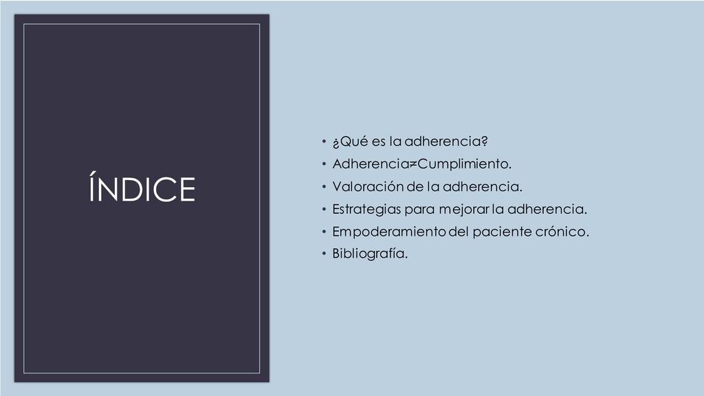 ÍNDICE • ¿Qué es la adherencia? • Adherencia=Cu...