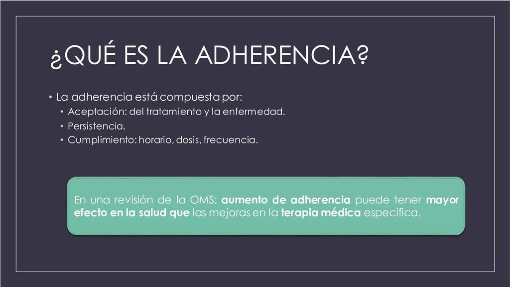 ¿QUÉ ES LA ADHERENCIA? • La adherencia está com...