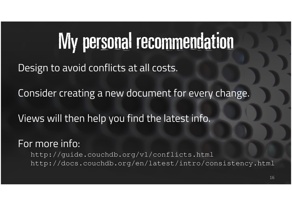 My personal recommendation Design to avoid conf...