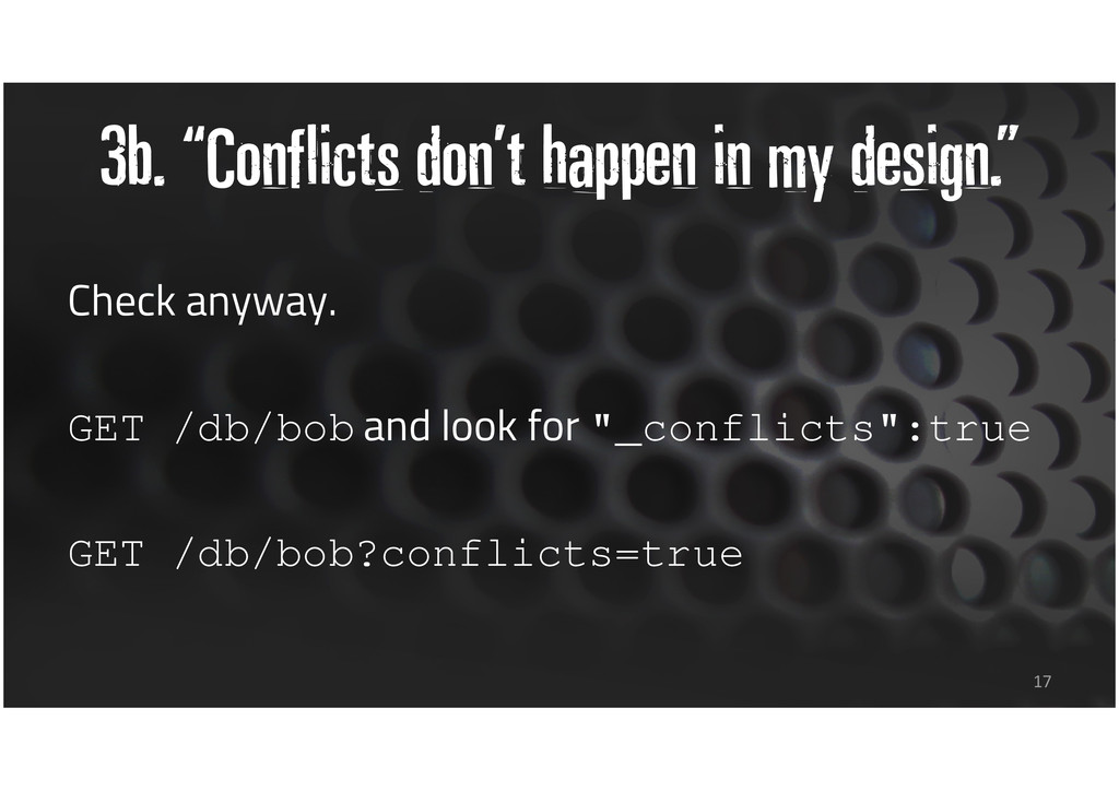 "3b. ""Conflicts don't happen in my design."" Chec..."