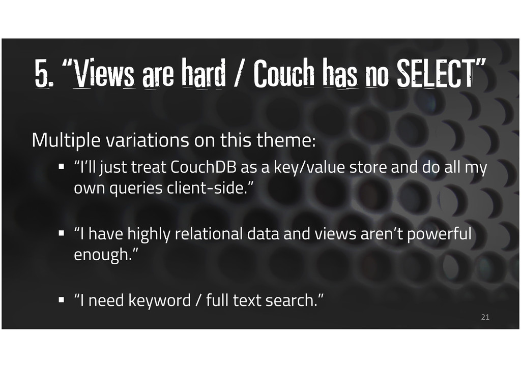 "5. ""Views are hard / Couch has no SELECT"" Multi..."