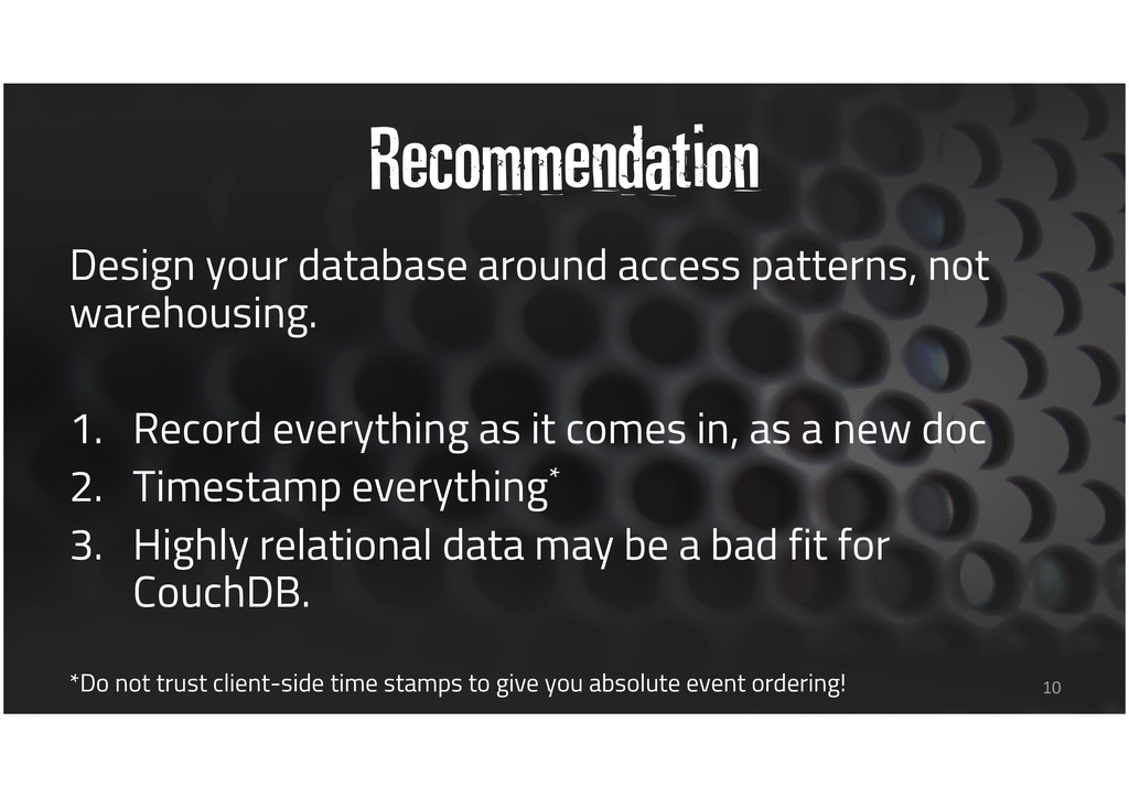 Recommendation Design your database around acce...