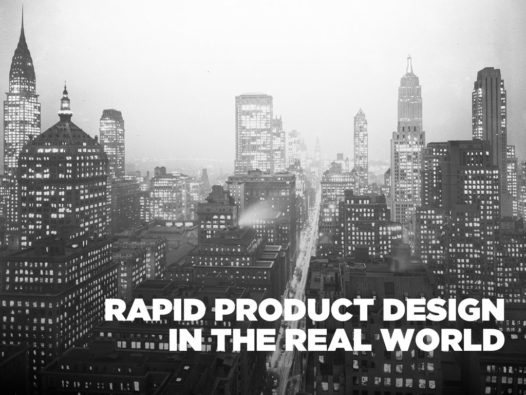 RAPID PRODUCT DESIGN IN THE REAL WORLD