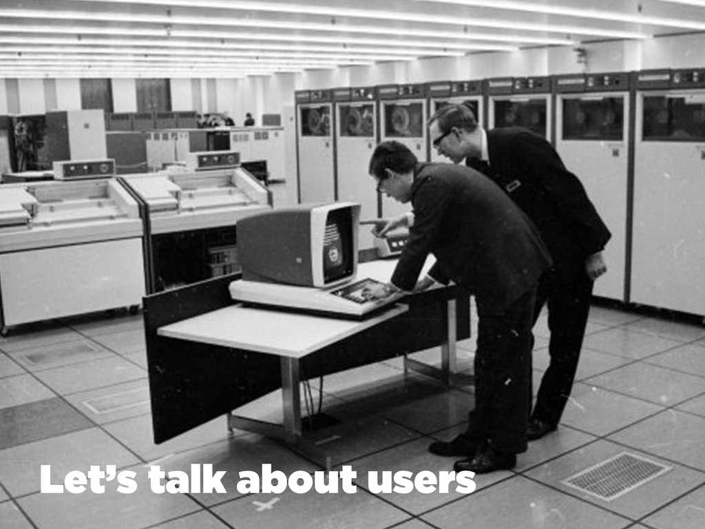 Let's talk about users