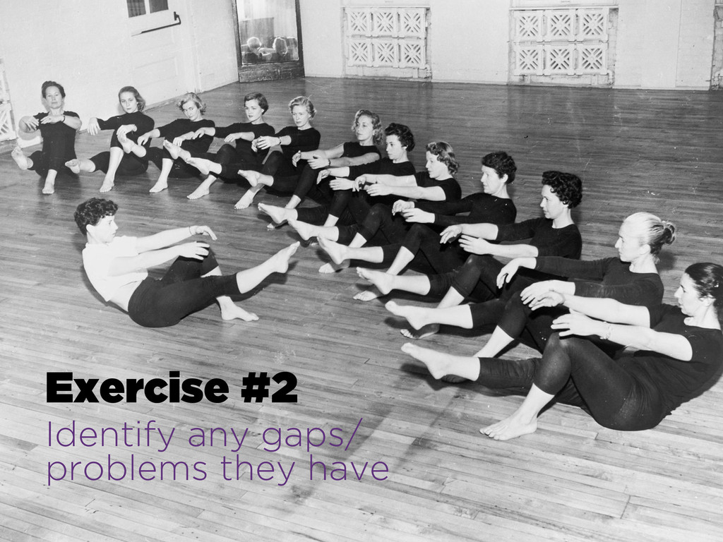 Exercise #2 Identify any gaps/ problems they ha...