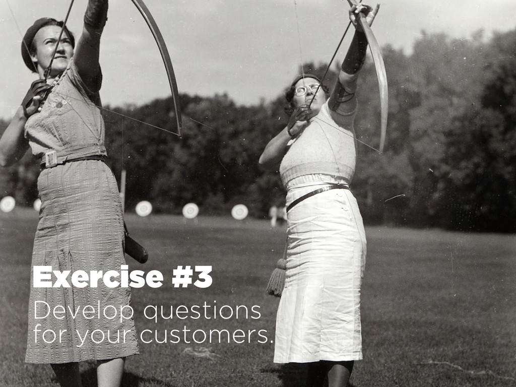 Exercise #3 Develop questions for your customer...