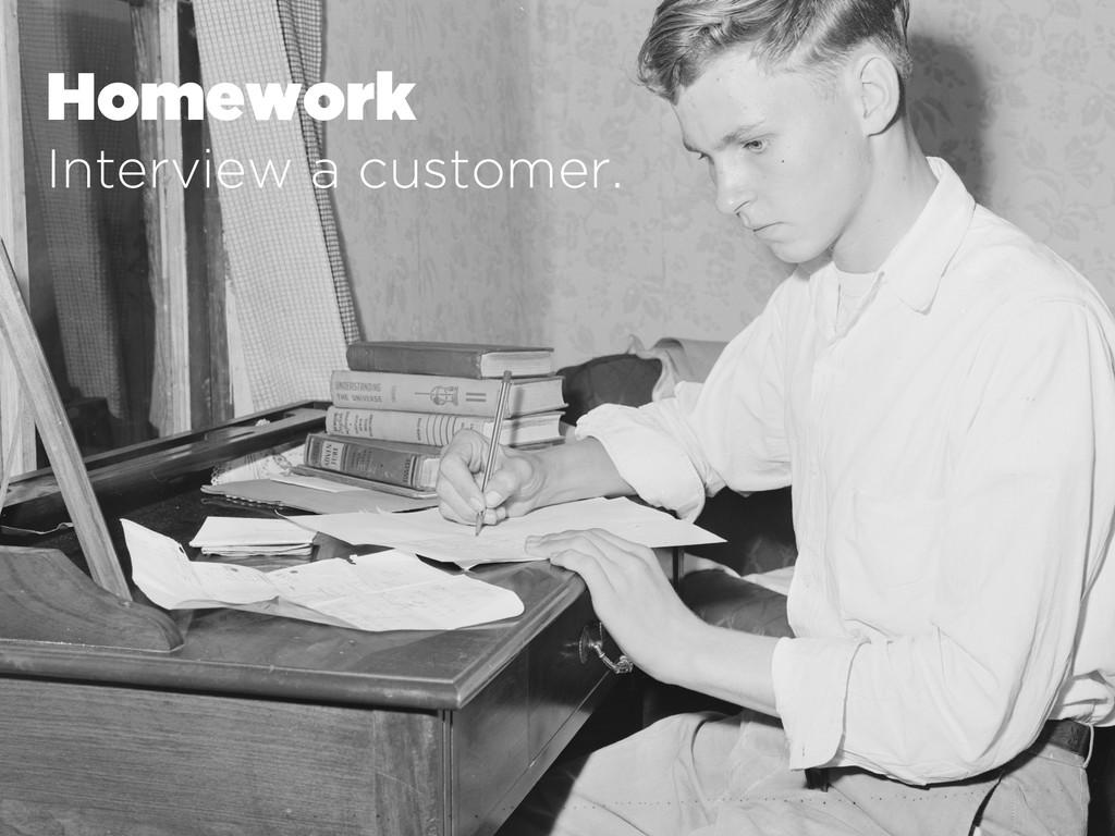Homework Interview a customer.