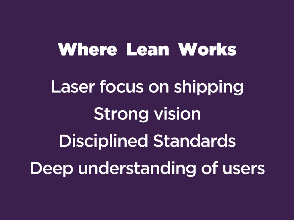 Where Lean Works Laser focus on shipping Strong...