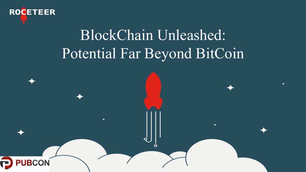 BlockChain Unleashed: Potential Far Beyond BitC...
