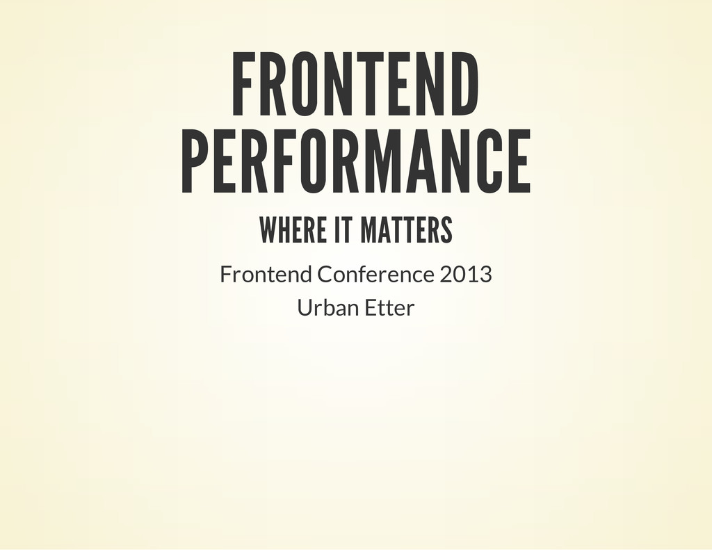 FRONTEND PERFORMANCE WHERE IT MATTERS Frontend ...