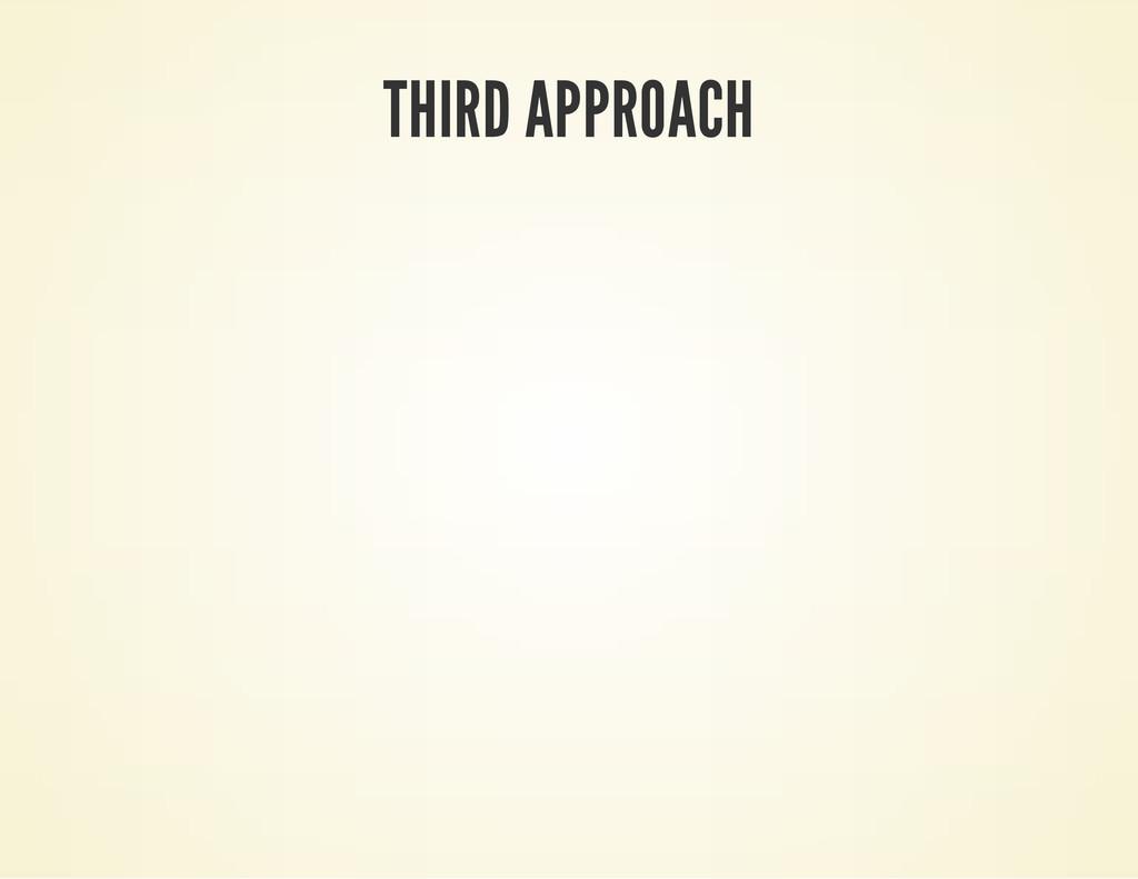 THIRD APPROACH