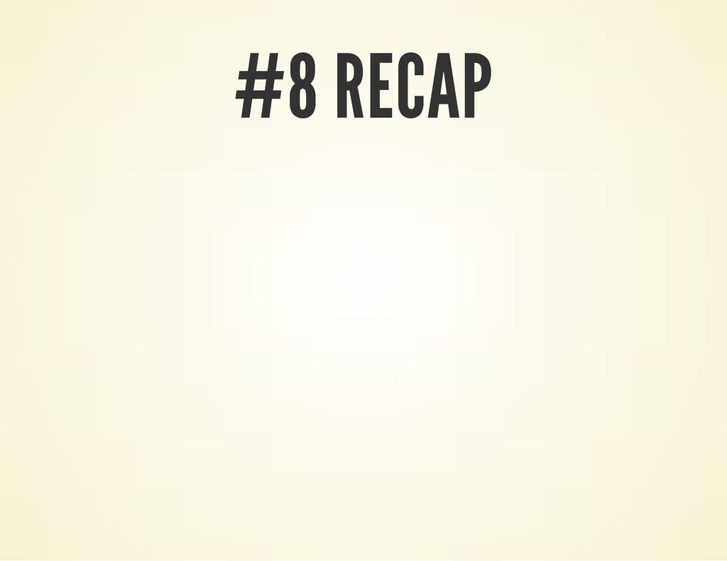 #8 RECAP