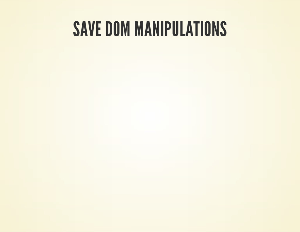 SAVE DOM MANIPULATIONS