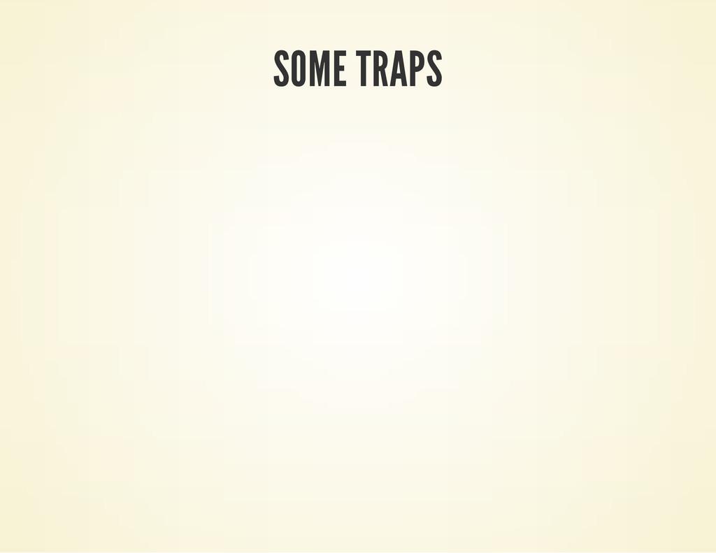 SOME TRAPS