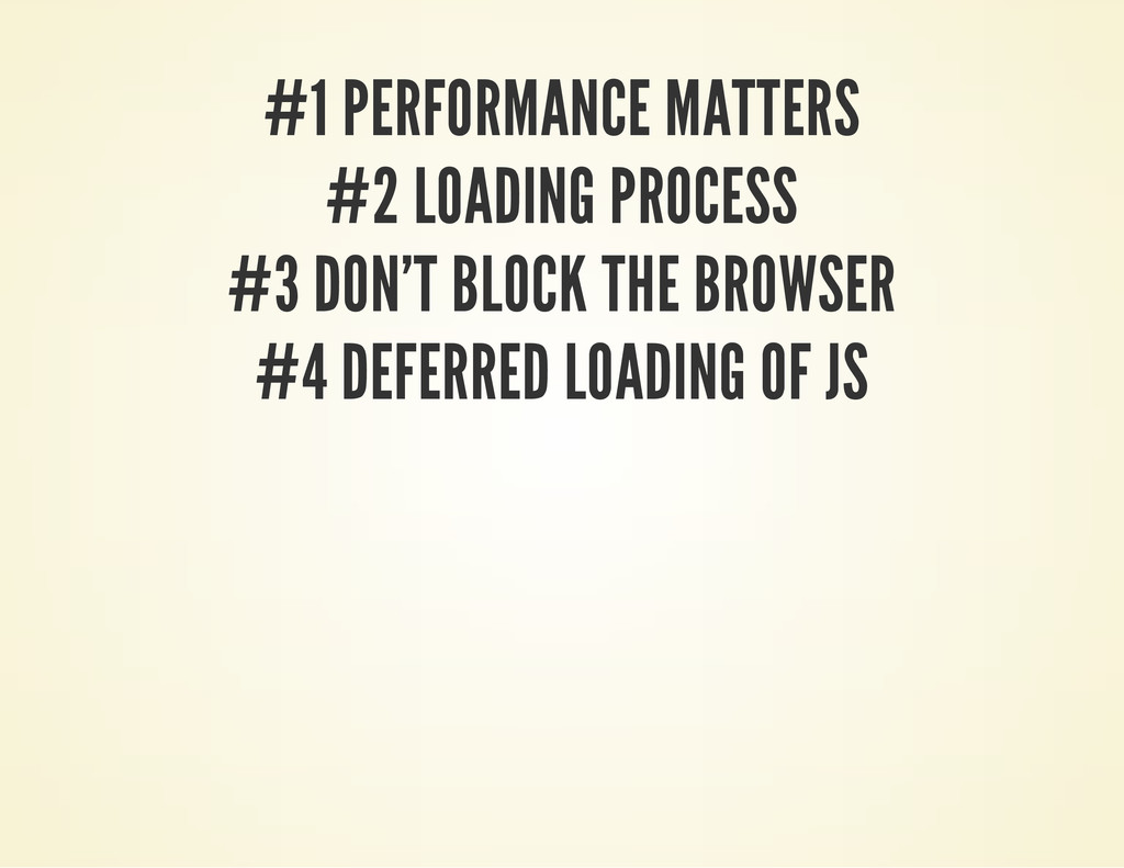 #1 PERFORMANCE MATTERS #2 LOADING PROCESS #3 DO...