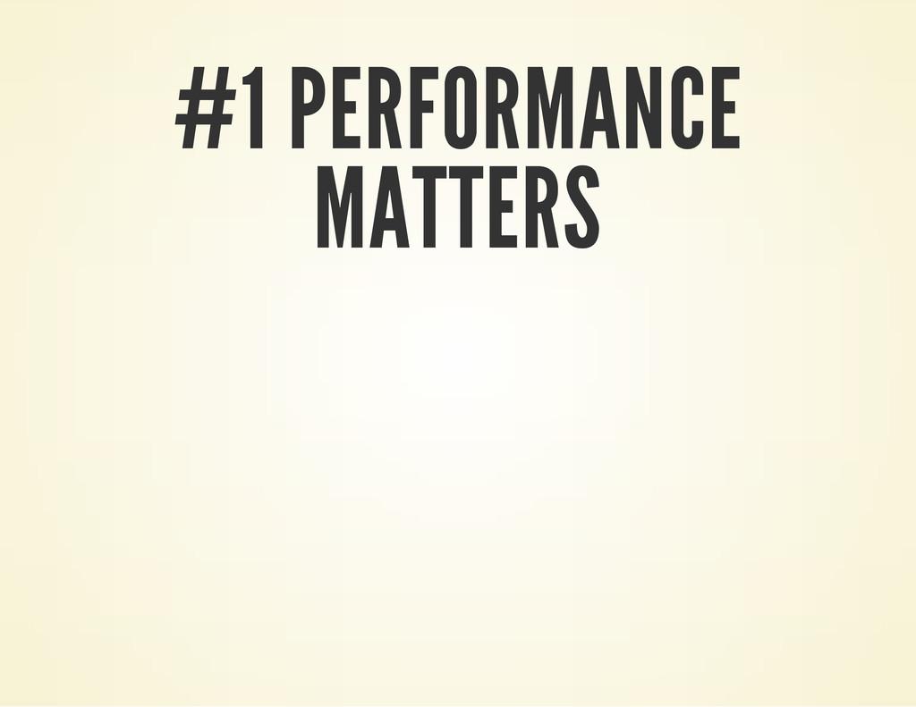 #1 PERFORMANCE MATTERS