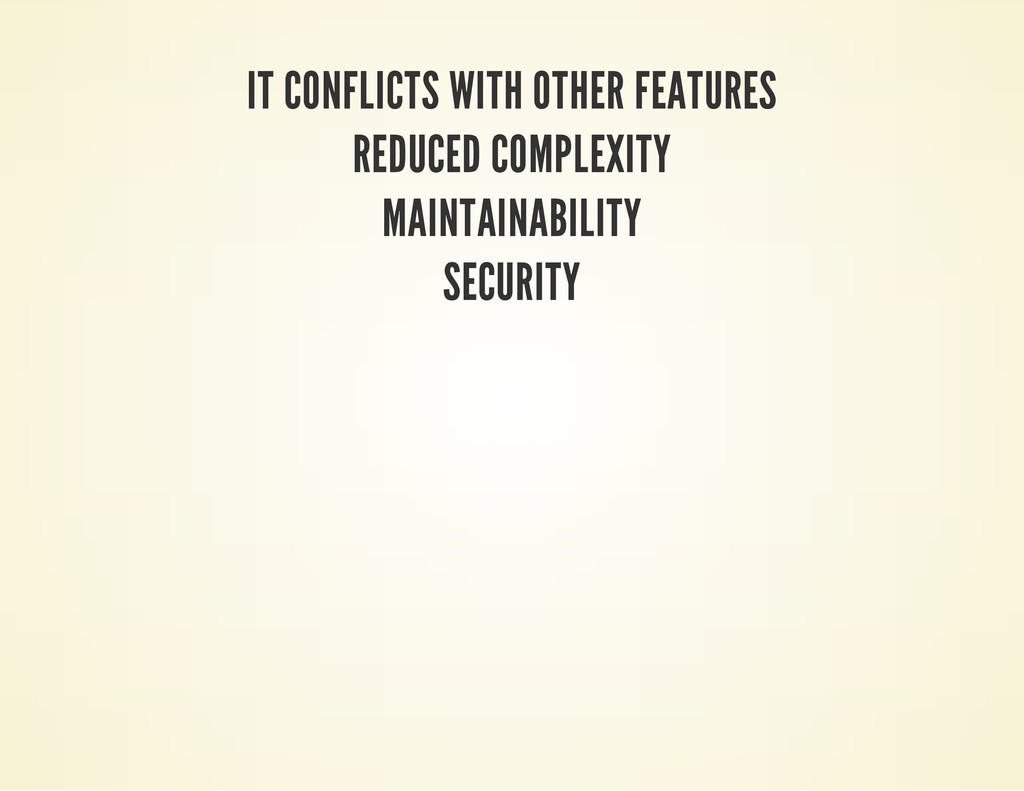 IT CONFLICTS WITH OTHER FEATURES REDUCED COMPLE...