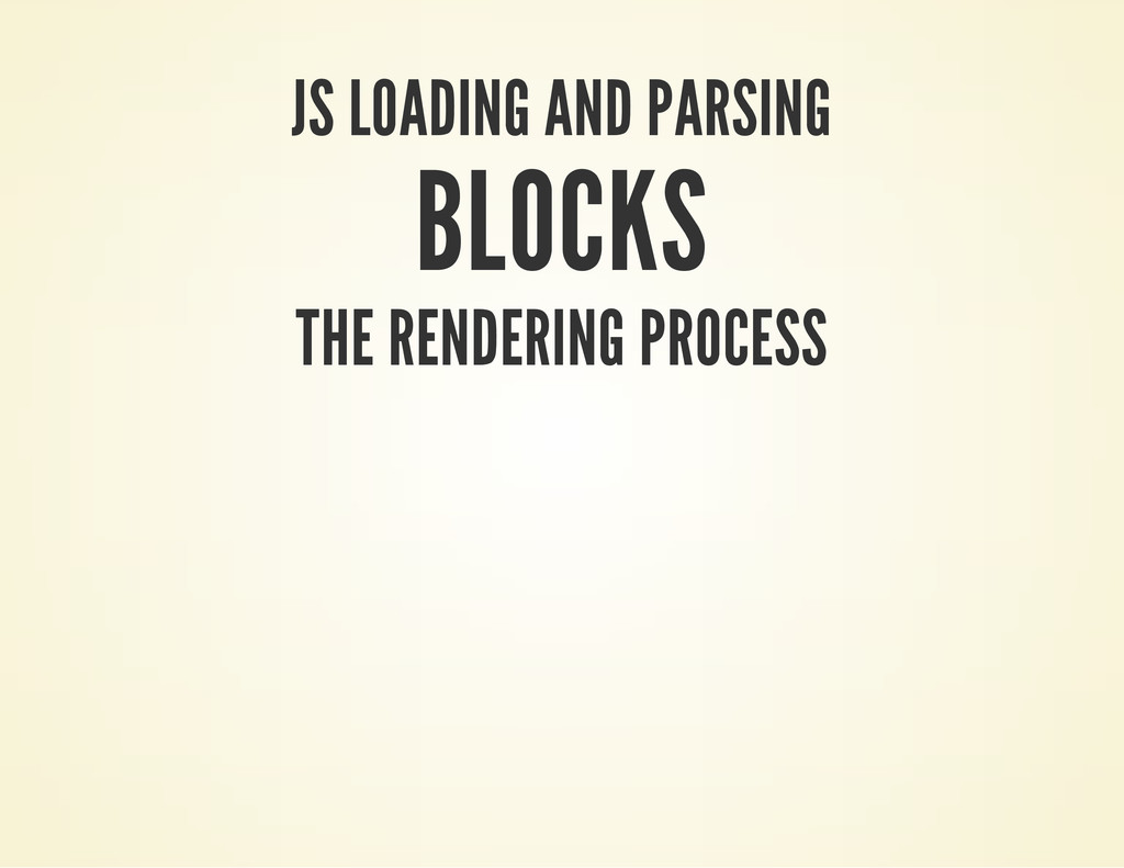 JS LOADING AND PARSING BLOCKS THE RENDERING PRO...