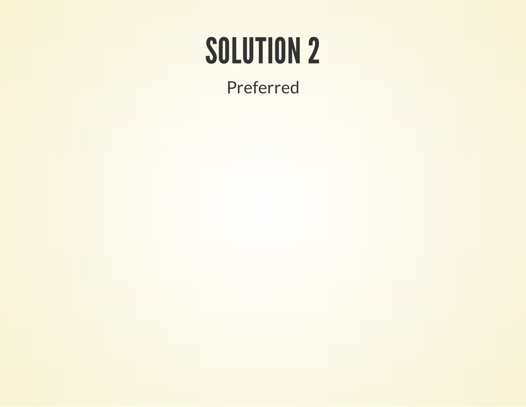 SOLUTION 2 Preferred