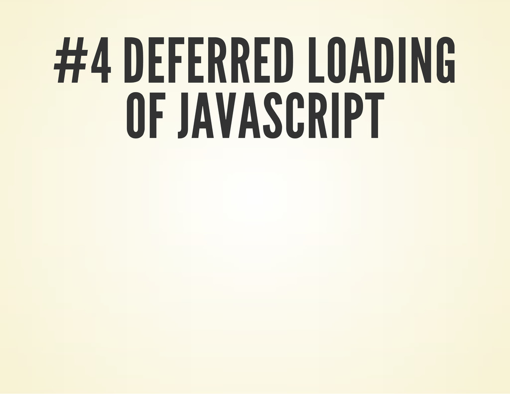 #4 DEFERRED LOADING OF JAVASCRIPT