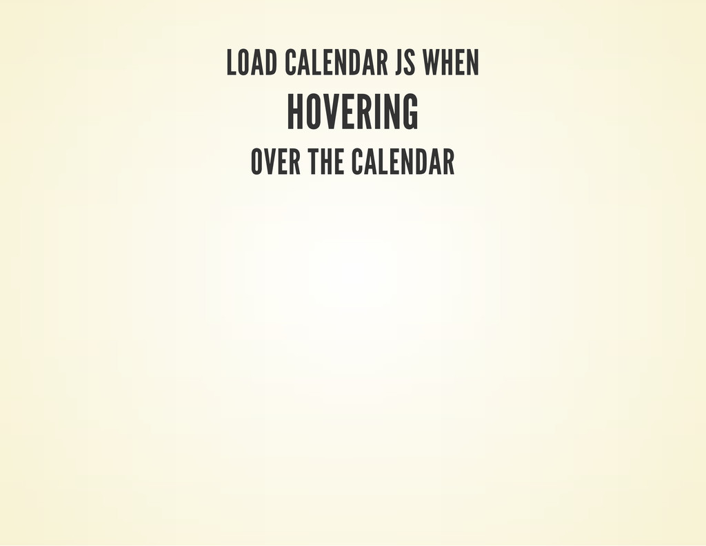 LOAD CALENDAR JS WHEN HOVERING OVER THE CALENDAR