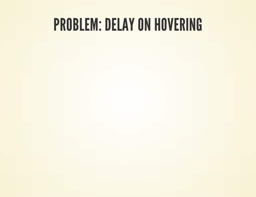 PROBLEM: DELAY ON HOVERING