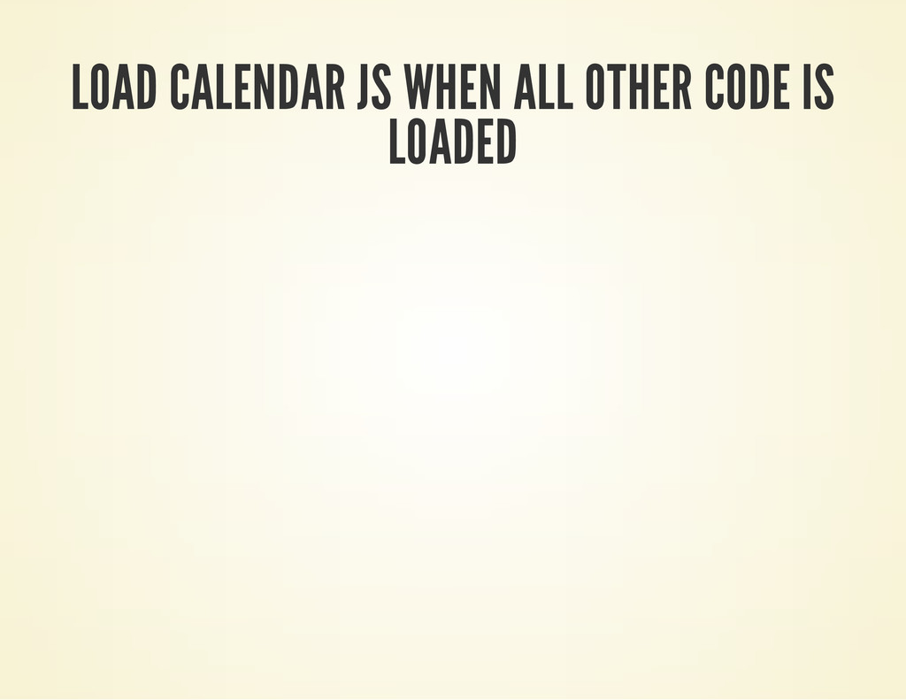 LOAD CALENDAR JS WHEN ALL OTHER CODE IS LOADED