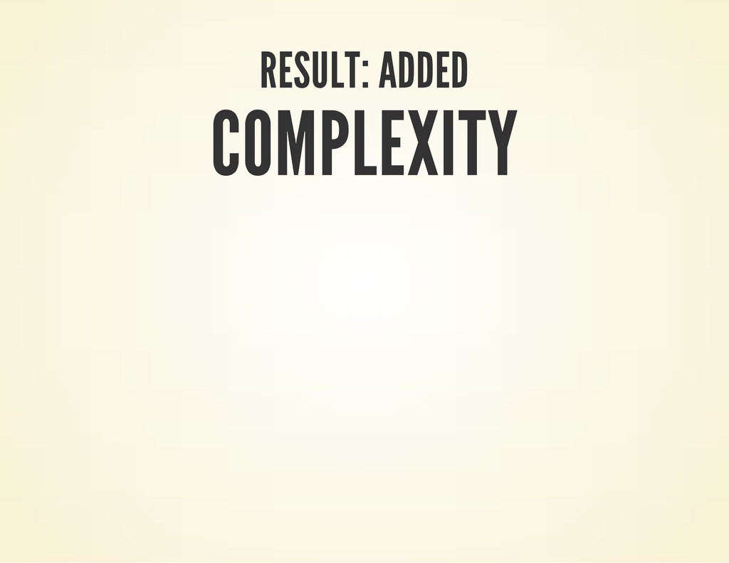 RESULT: ADDED COMPLEXITY