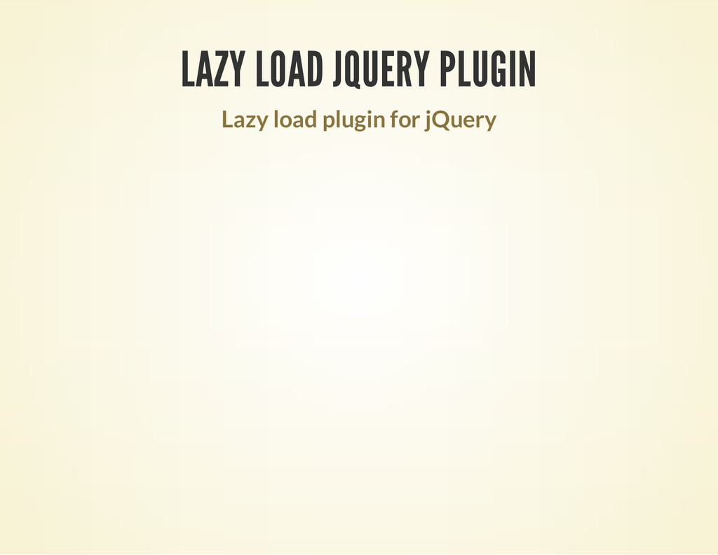 LAZY LOAD JQUERY PLUGIN Lazy load plugin for jQ...