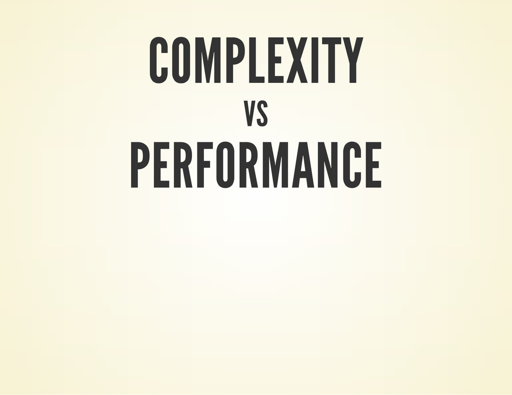 COMPLEXITY VS PERFORMANCE