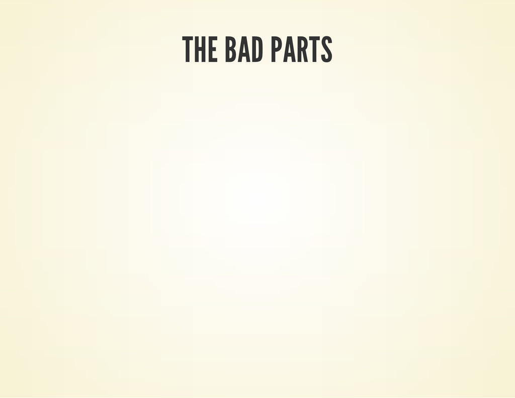 THE BAD PARTS