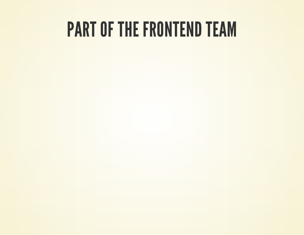 PART OF THE FRONTEND TEAM