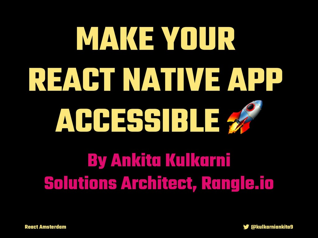 React Amsterdam @kulkarniankita9 MAKE YOUR REAC...