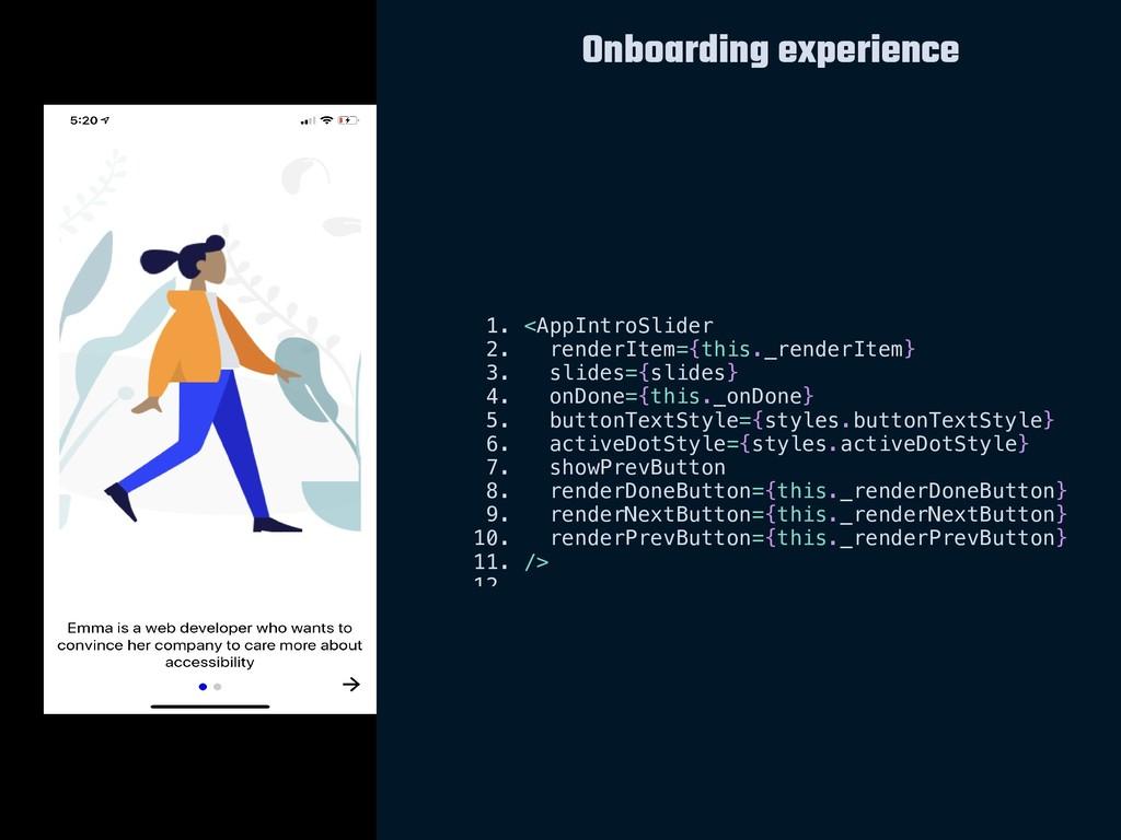 Onboarding experience 1. <AppIntroSlider 2. ren...