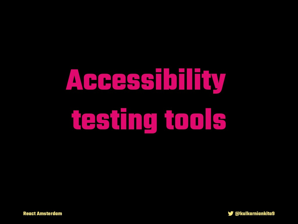 React Amsterdam @kulkarniankita9 Accessibility ...