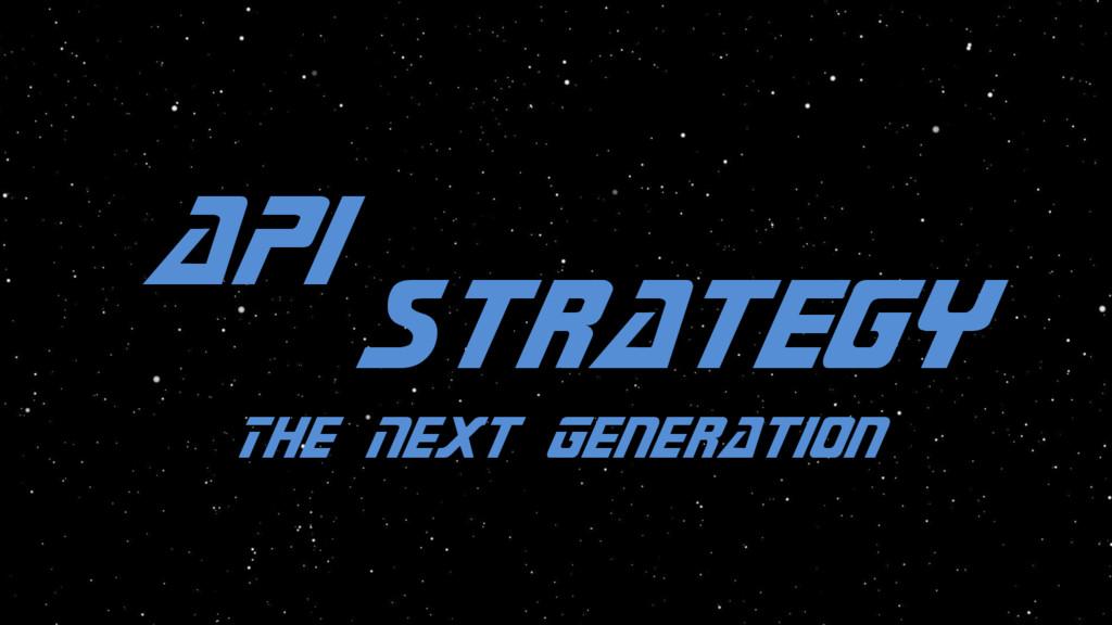 The Next Generation API Strategy