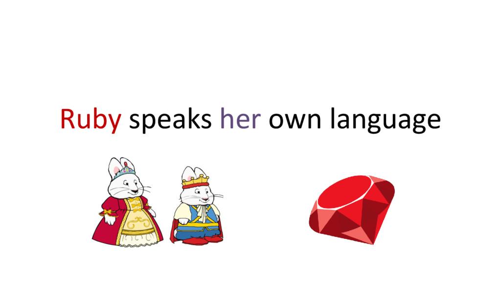 Ruby speaks her own language