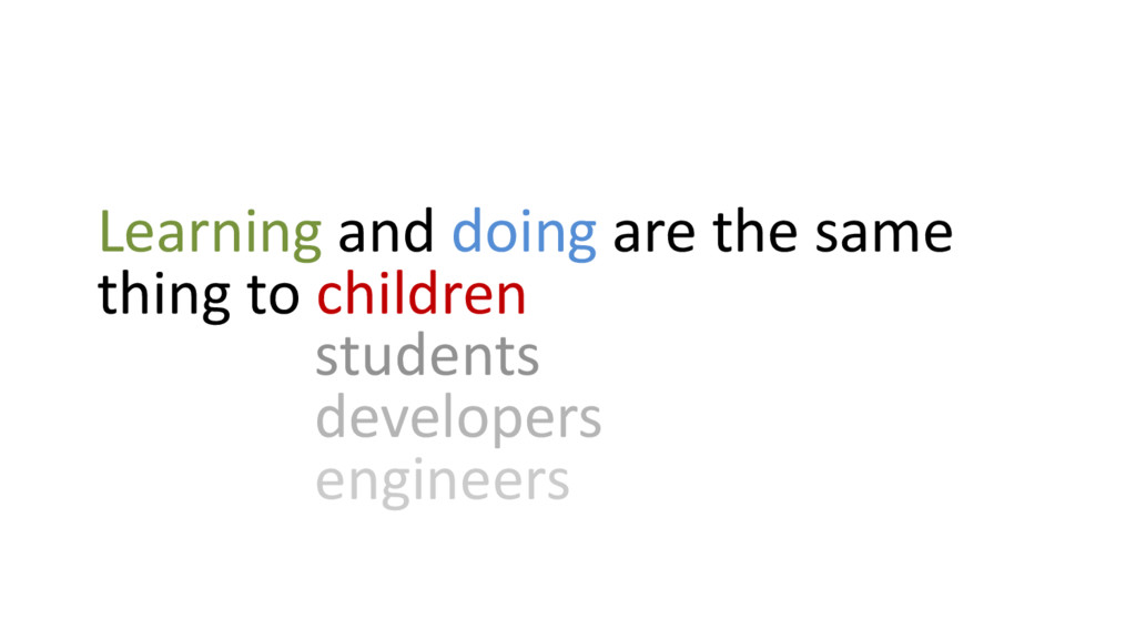 Learning and doing are the same thing to childr...