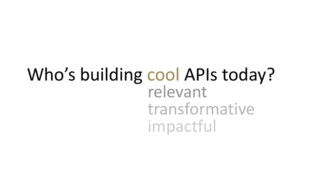 Who's building cool APIs today? relevant transf...