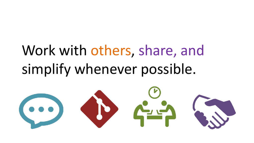 Work with others, share, and simplify whenever ...
