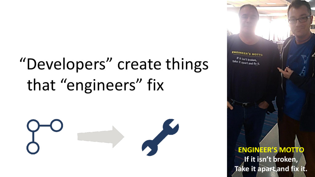 """""""Developers"""" create things that """"engineers"""" fix..."""