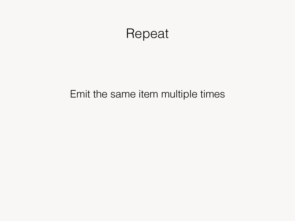 Repeat Emit the same item multiple times