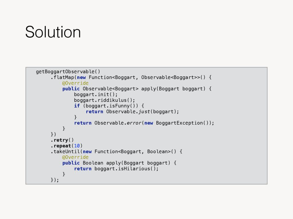 Solution getBoggartObservable() .flatMap(new F...
